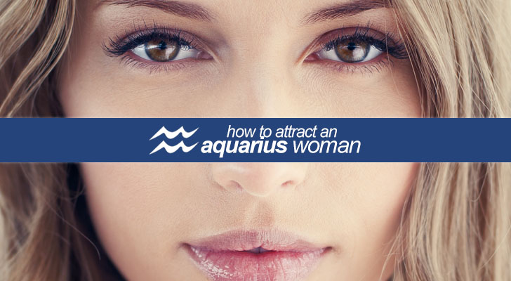 How To Attract An Aquarius Woman